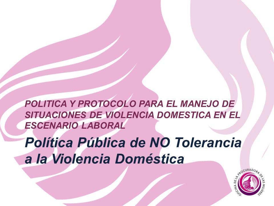 Política Pública de NO Tolerancia a la Violencia Doméstica POLITICA Y PROTOCOLO PARA EL MANEJO DE SITUACIONES DE VIOLENCIA DOMESTICA EN EL ESCENARIO LABORAL