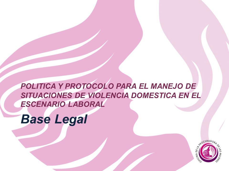 Base Legal POLITICA Y PROTOCOLO PARA EL MANEJO DE SITUACIONES DE VIOLENCIA DOMESTICA EN EL ESCENARIO LABORAL