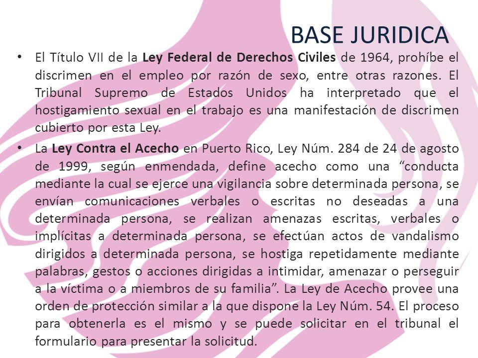 BASE JURIDICA El Título VII de la Ley Federal de Derechos Civiles de 1964, prohíbe el discrimen en el empleo por razón de sexo, entre otras razones.
