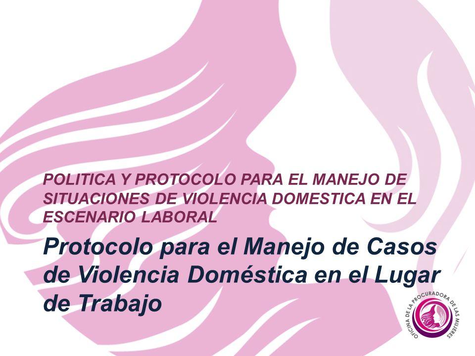Protocolo para el Manejo de Casos de Violencia Doméstica en el Lugar de Trabajo POLITICA Y PROTOCOLO PARA EL MANEJO DE SITUACIONES DE VIOLENCIA DOMESTICA EN EL ESCENARIO LABORAL