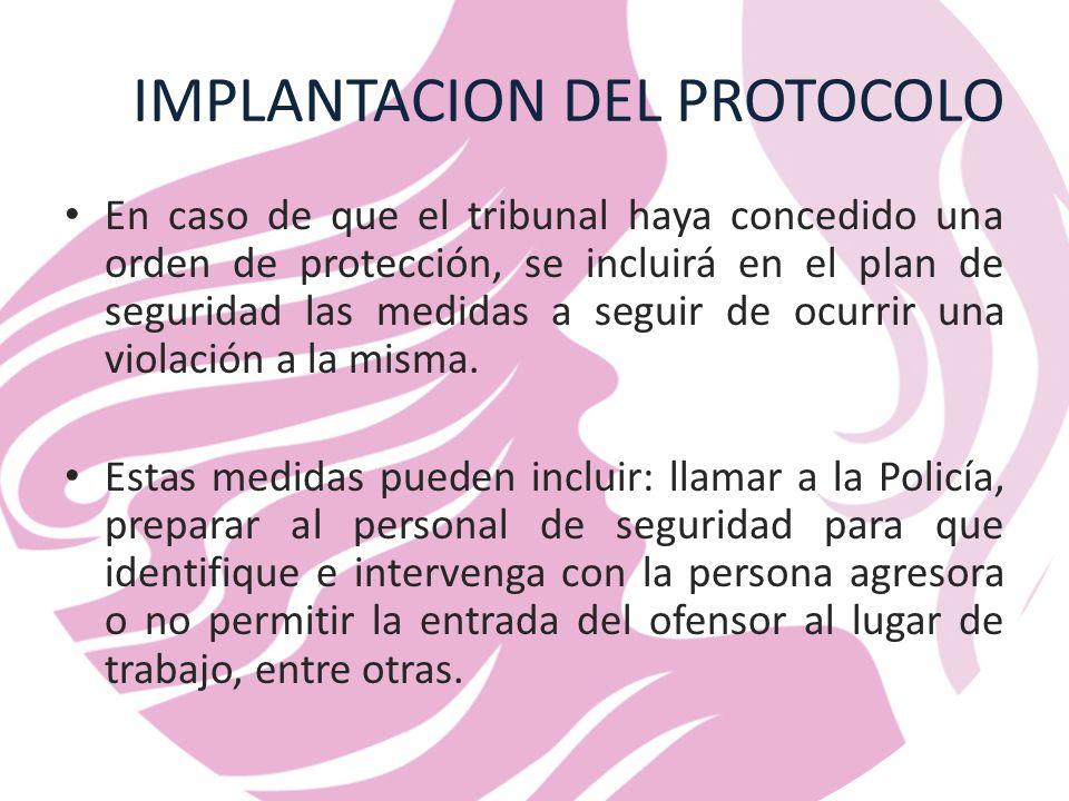 IMPLANTACION DEL PROTOCOLO En caso de que el tribunal haya concedido una orden de protección, se incluirá en el plan de seguridad las medidas a seguir de ocurrir una violación a la misma.