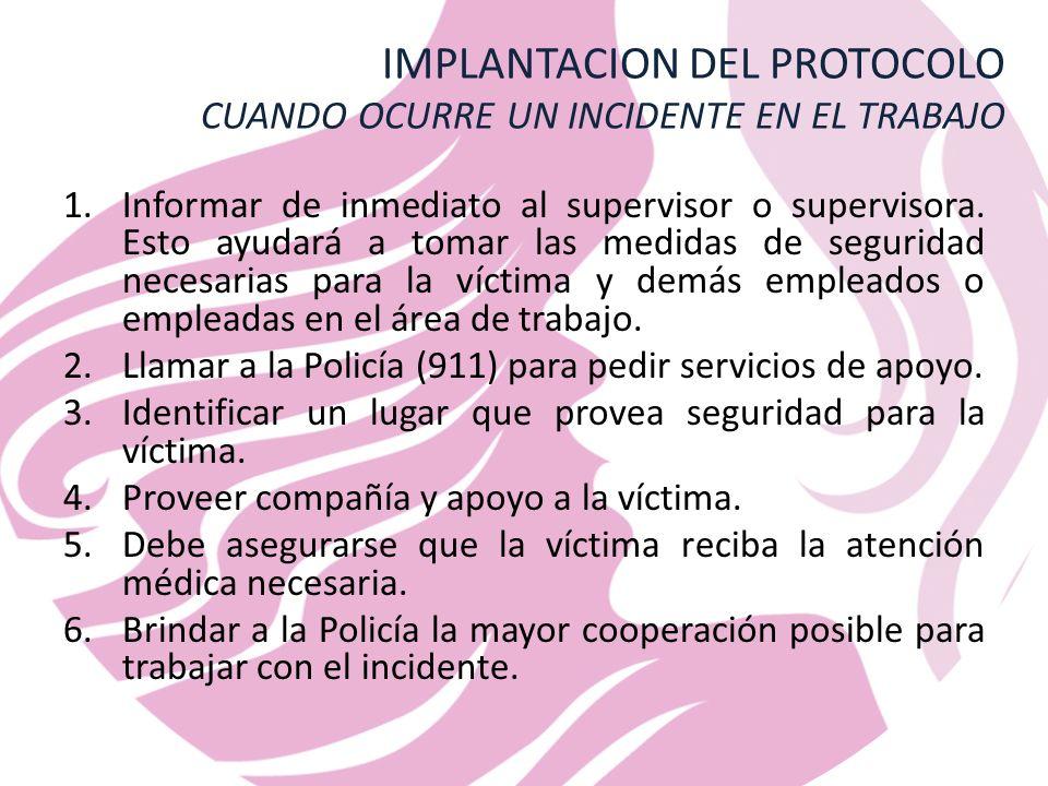 IMPLANTACION DEL PROTOCOLO CUANDO OCURRE UN INCIDENTE EN EL TRABAJO 1.Informar de inmediato al supervisor o supervisora.