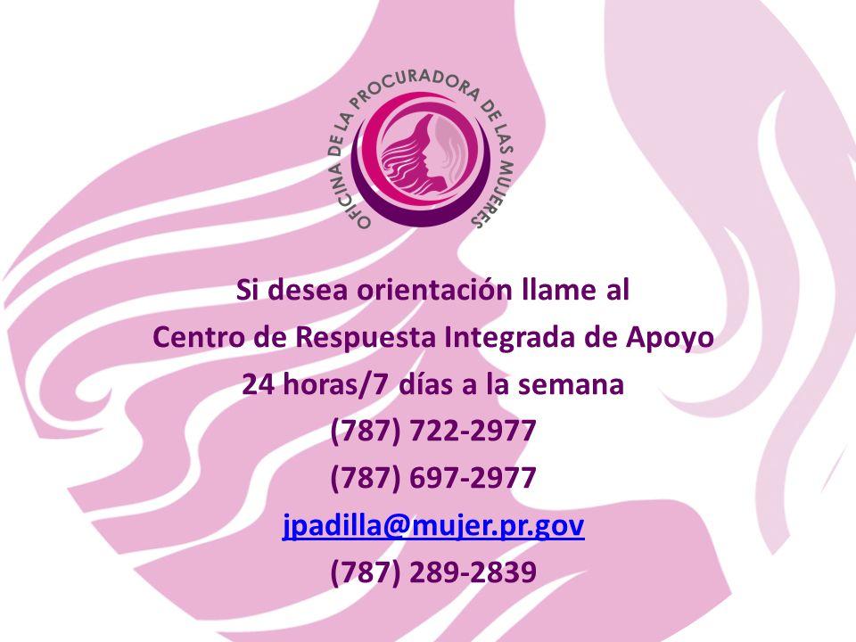 Si desea orientación llame al Centro de Respuesta Integrada de Apoyo 24 horas/7 días a la semana (787) 722-2977 (787) 697-2977 jpadilla@mujer.pr.gov (787) 289-2839