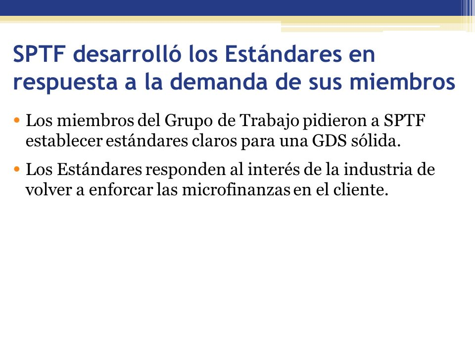 SPTF desarrolló los Estándares en respuesta a la demanda de sus miembros Los miembros del Grupo de Trabajo pidieron a SPTF establecer estándares claros para una GDS sólida.