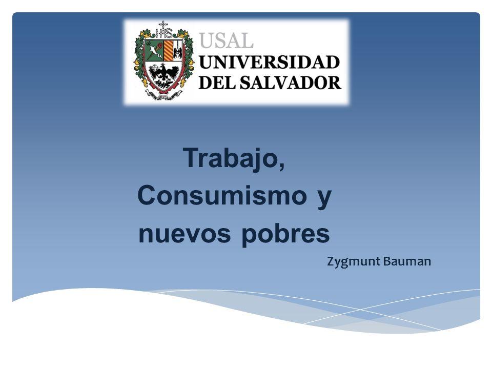 Trabajo, Consumismo y nuevos pobres Zygmunt Bauman