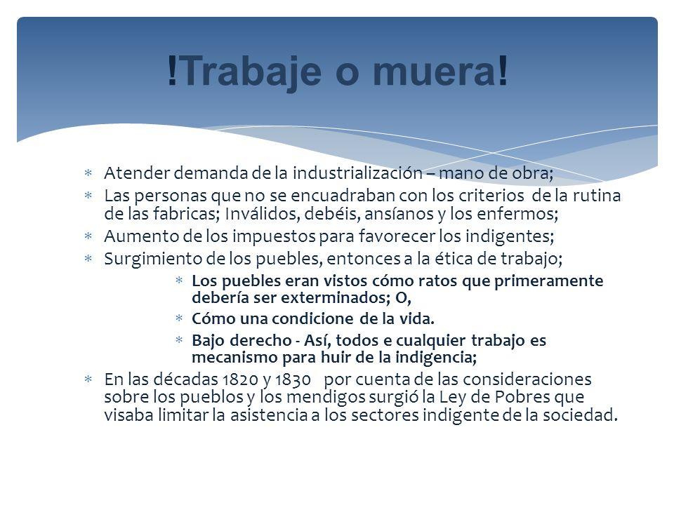 Atender demanda de la industrialización – mano de obra; Las personas que no se encuadraban con los criterios de la rutina de las fabricas; Inválidos,