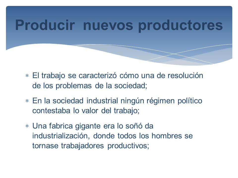 El trabajo se caracterizó cómo una de resolución de los problemas de la sociedad; En la sociedad industrial ningún régimen político contestaba lo valo