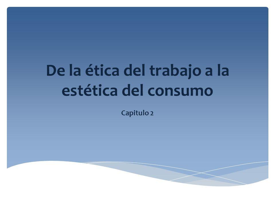 De la ética del trabajo a la estética del consumo Capitulo 2