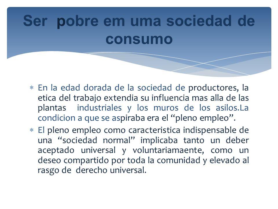 En la edad dorada de la sociedad de productores, la etica del trabajo extendia su influencia mas alla de las plantas industriales y los muros de los a