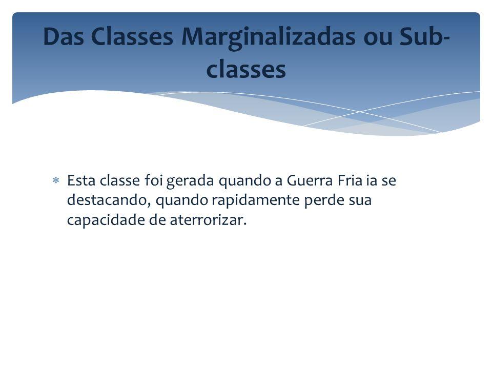 Das Classes Marginalizadas ou Sub- classes Esta classe foi gerada quando a Guerra Fria ia se destacando, quando rapidamente perde sua capacidade de at