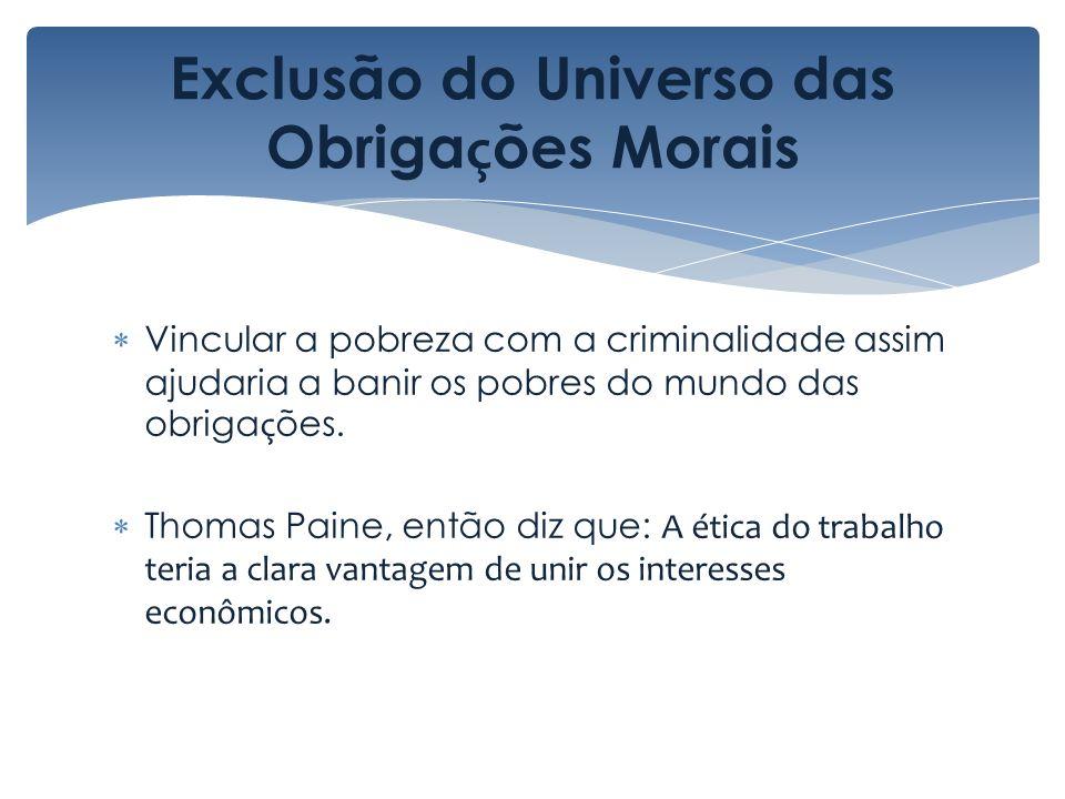 Exclusão do Universo das Obriga ç ões Morais Vincular a pobreza com a criminalidade assim ajudaria a banir os pobres do mundo das obriga ç ões. Thomas