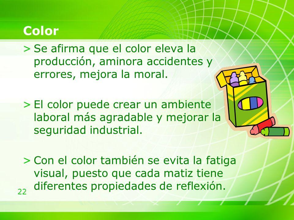 22 Color >Se afirma que el color eleva la producción, aminora accidentes y errores, mejora la moral.