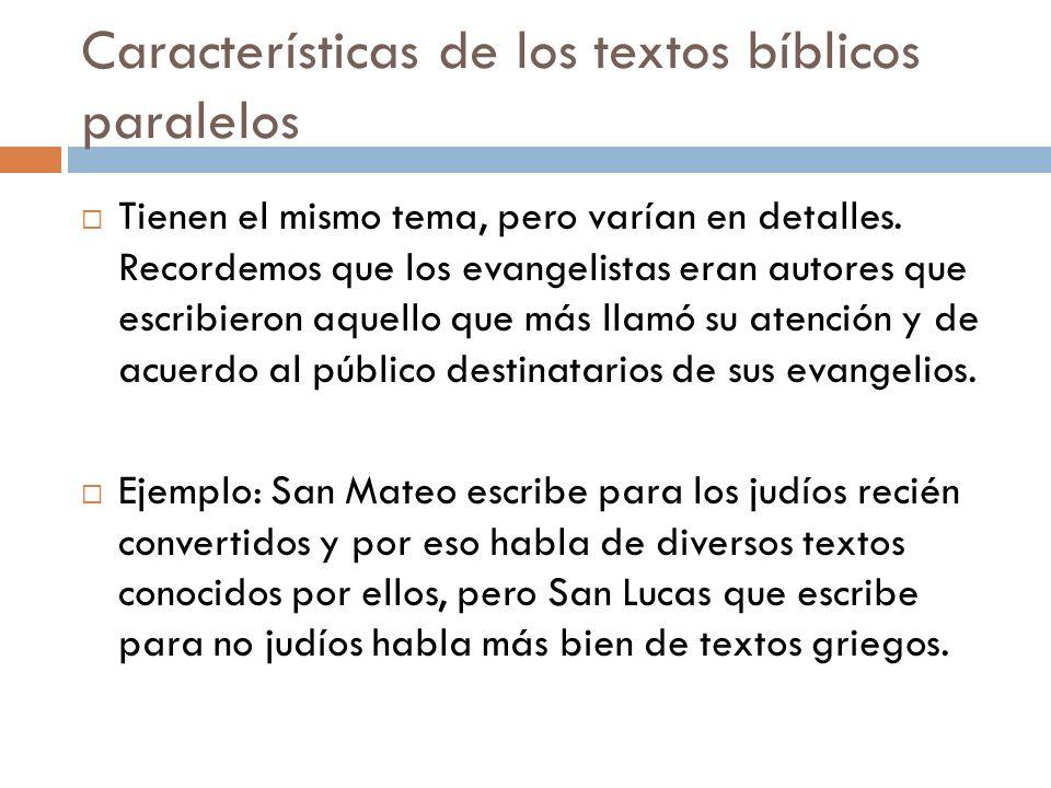 Características de los textos bíblicos paralelos Tienen el mismo tema, pero varían en detalles. Recordemos que los evangelistas eran autores que escri