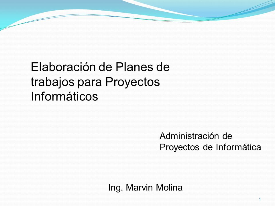 1 Elaboración de Planes de trabajos para Proyectos Informáticos Administración de Proyectos de Informática Ing. Marvin Molina