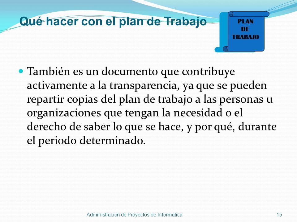 También es un documento que contribuye activamente a la transparencia, ya que se pueden repartir copias del plan de trabajo a las personas u organizac