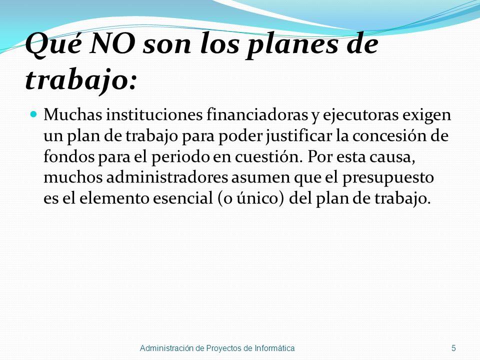 Muchas instituciones financiadoras y ejecutoras exigen un plan de trabajo para poder justificar la concesión de fondos para el periodo en cuestión. Po