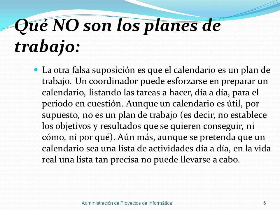 La otra falsa suposición es que el calendario es un plan de trabajo. Un coordinador puede esforzarse en preparar un calendario, listando las tareas a