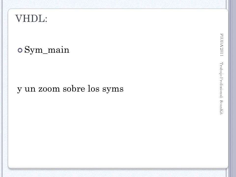 FIUBA 2011 Trabajo Profesional: ScanKit 34 VHDL: Sym_main y un zoom sobre los syms