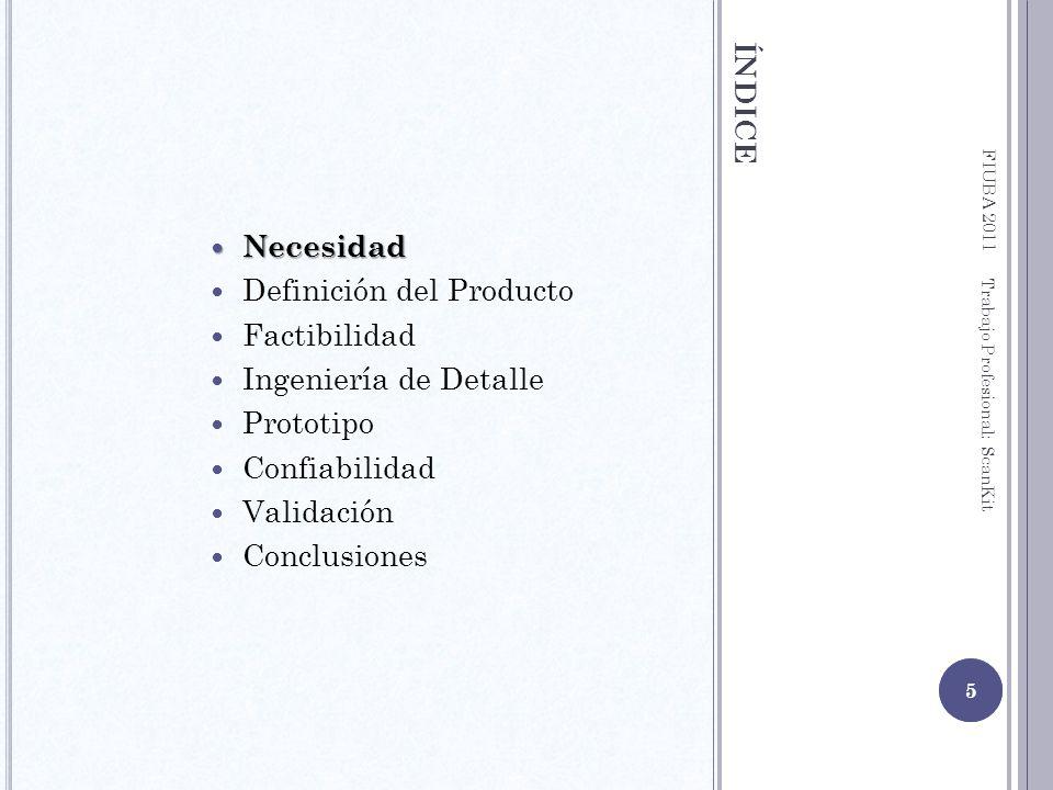 ÍNDICE FIUBA 2011 5 Trabajo Profesional: ScanKit Necesidad Necesidad Definición del Producto Factibilidad Ingeniería de Detalle Prototipo Confiabilida