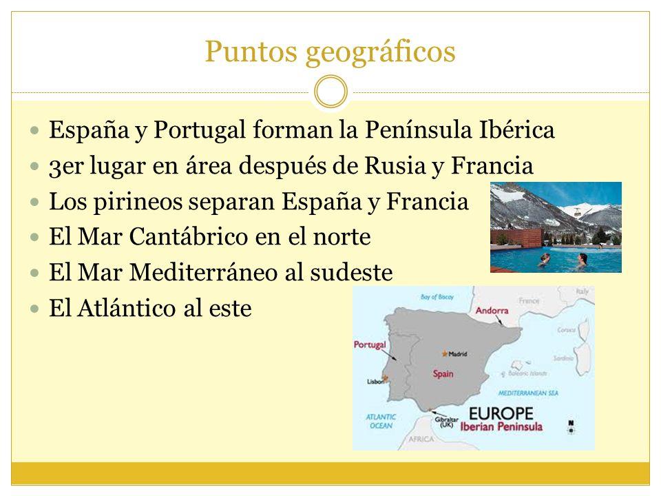 Puntos geográficos España y Portugal forman la Península Ibérica 3er lugar en área después de Rusia y Francia Los pirineos separan España y Francia El Mar Cantábrico en el norte El Mar Mediterráneo al sudeste El Atlántico al este