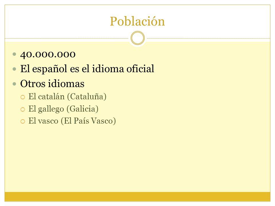 Población 40.000.000 El español es el idioma oficial Otros idiomas El catalán (Cataluña) El gallego (Galicia) El vasco (El País Vasco)