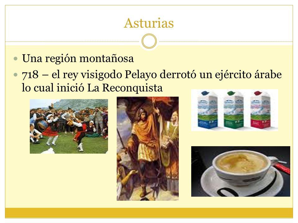 Asturias Una región montañosa 718 – el rey visigodo Pelayo derrotó un ejército árabe lo cual inició La Reconquista