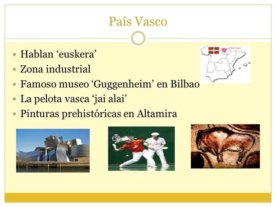 País Vasco Hablan euskera Zona industrial Famoso museo Guggenheim en Bilbao La pelota vasca jai alai Pinturas prehistóricas en Altamira