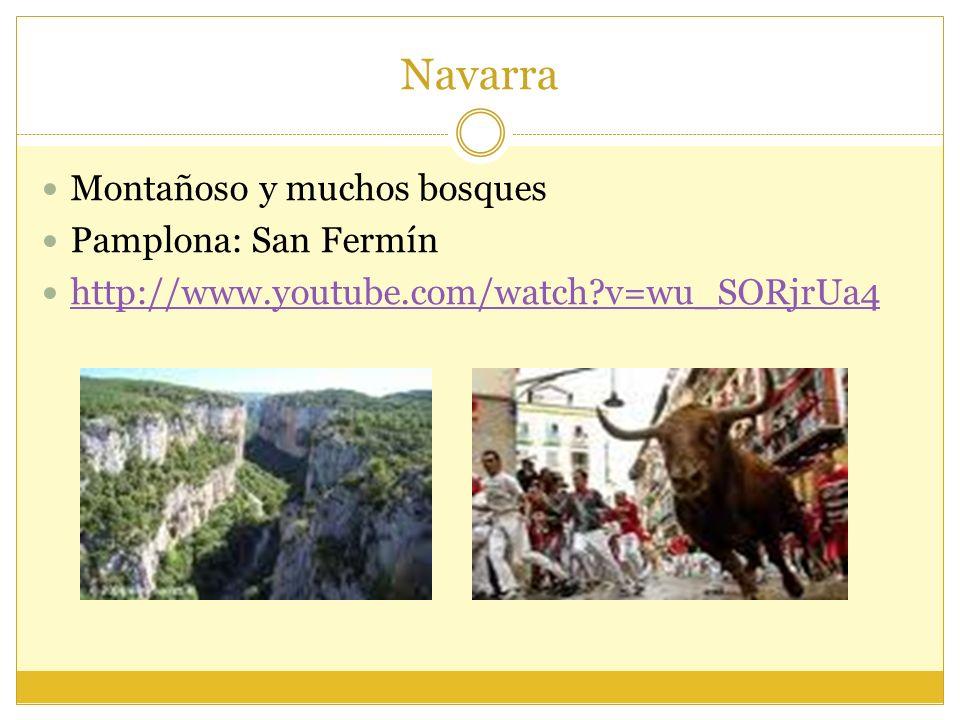 Navarra Montañoso y muchos bosques Pamplona: San Fermín http://www.youtube.com/watch?v=wu_SORjrUa4