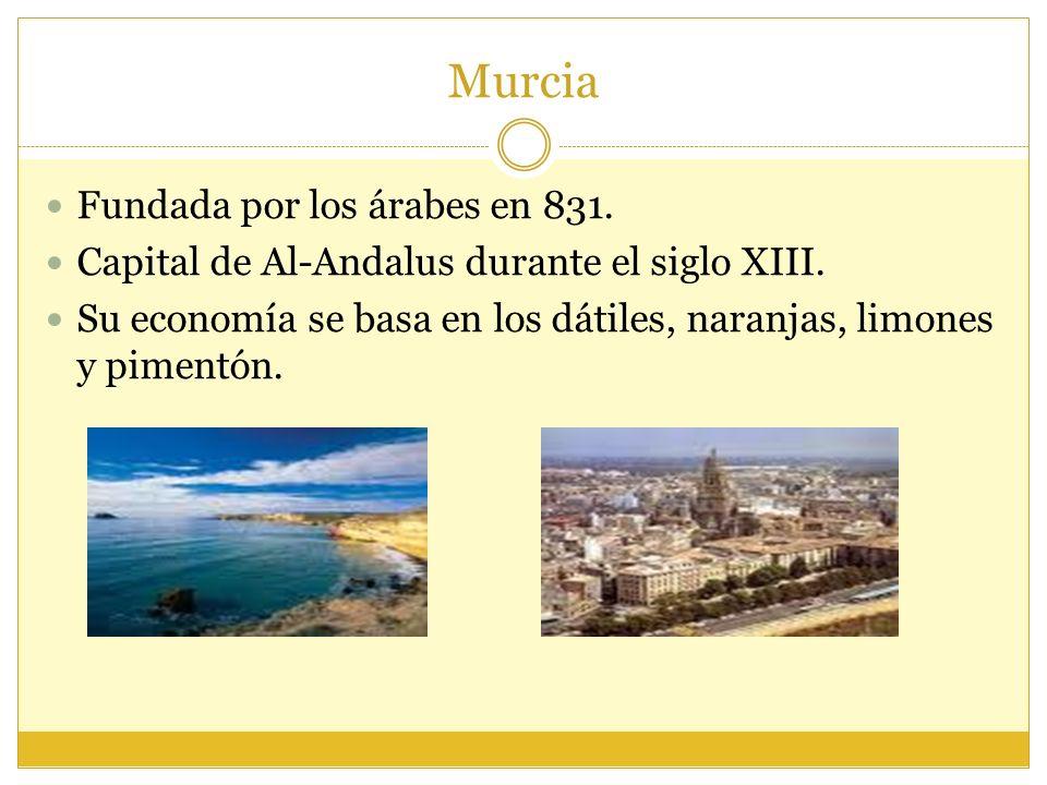 Murcia Fundada por los árabes en 831.Capital de Al-Andalus durante el siglo XIII.
