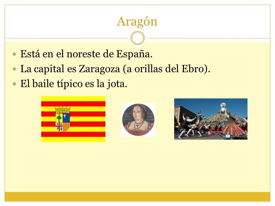 Aragón Está en el noreste de España.La capital es Zaragoza (a orillas del Ebro).