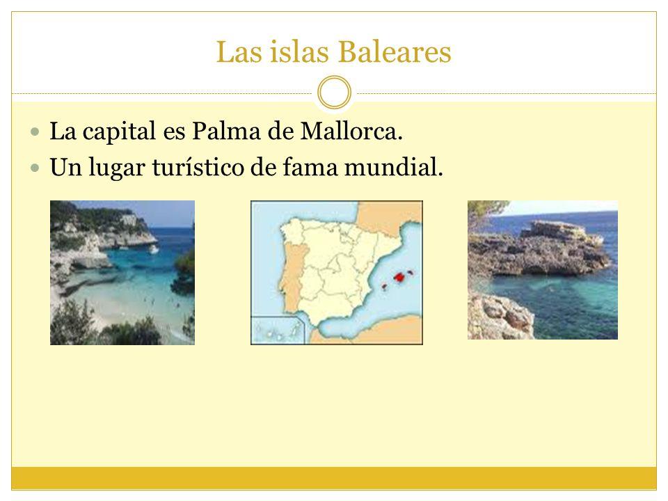 Las islas Baleares La capital es Palma de Mallorca. Un lugar turístico de fama mundial.