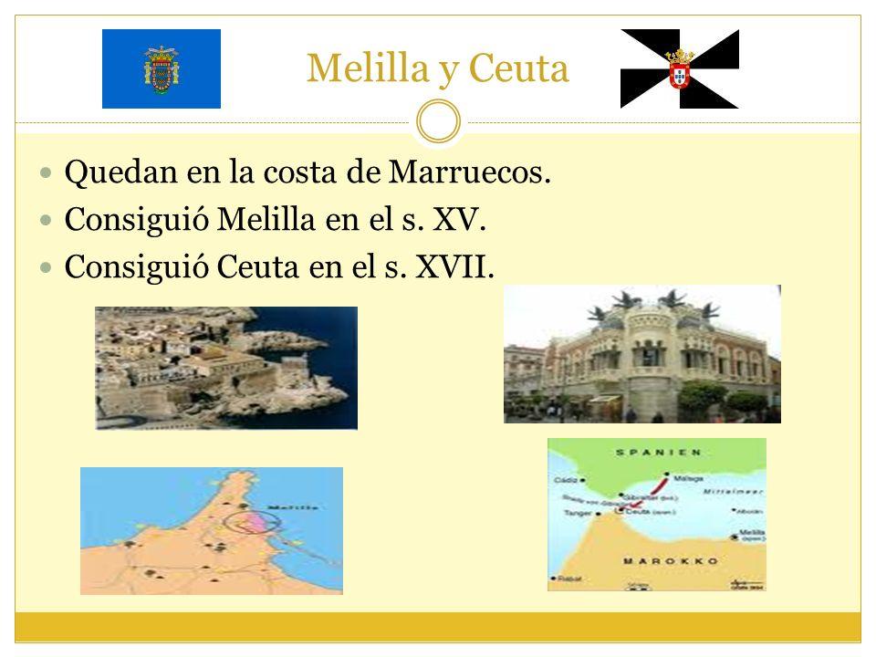 Melilla y Ceuta Quedan en la costa de Marruecos.Consiguió Melilla en el s.