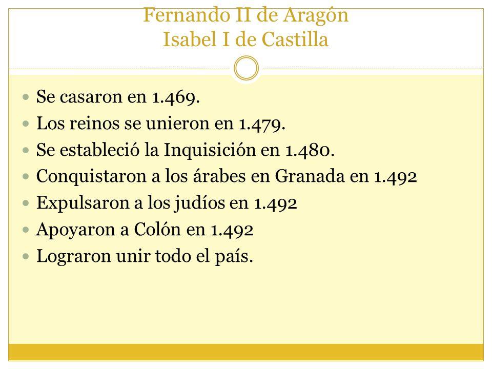 Fernando II de Aragón Isabel I de Castilla Se casaron en 1.469.