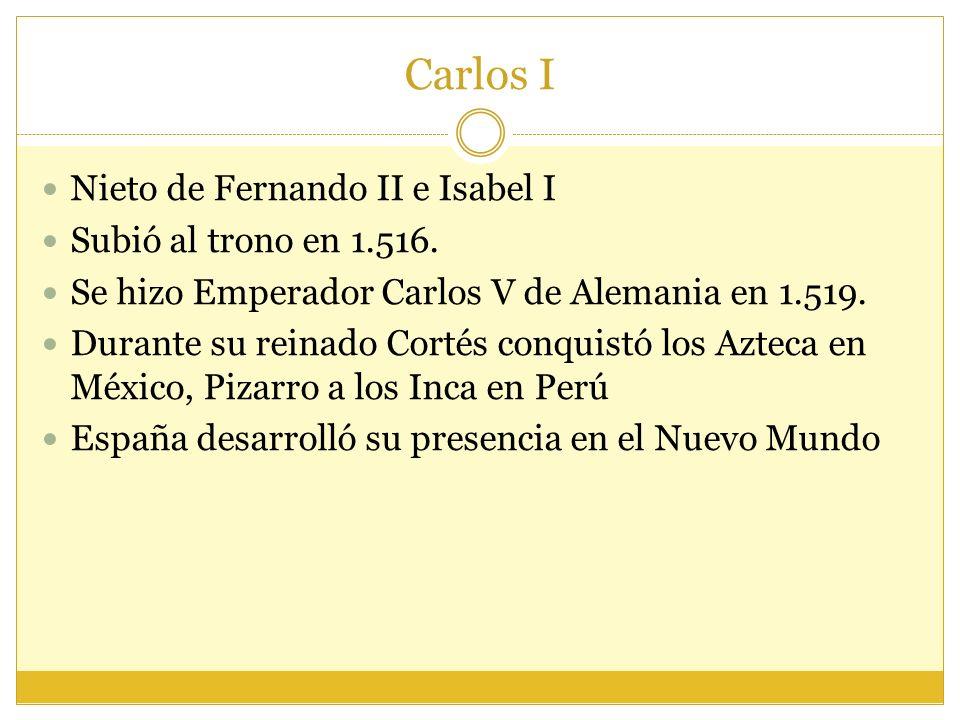 Carlos I Nieto de Fernando II e Isabel I Subió al trono en 1.516.
