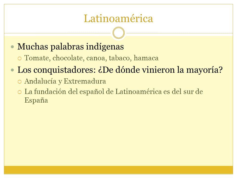 Latinoamérica Muchas palabras indígenas Tomate, chocolate, canoa, tabaco, hamaca Los conquistadores: ¿De dónde vinieron la mayoría.