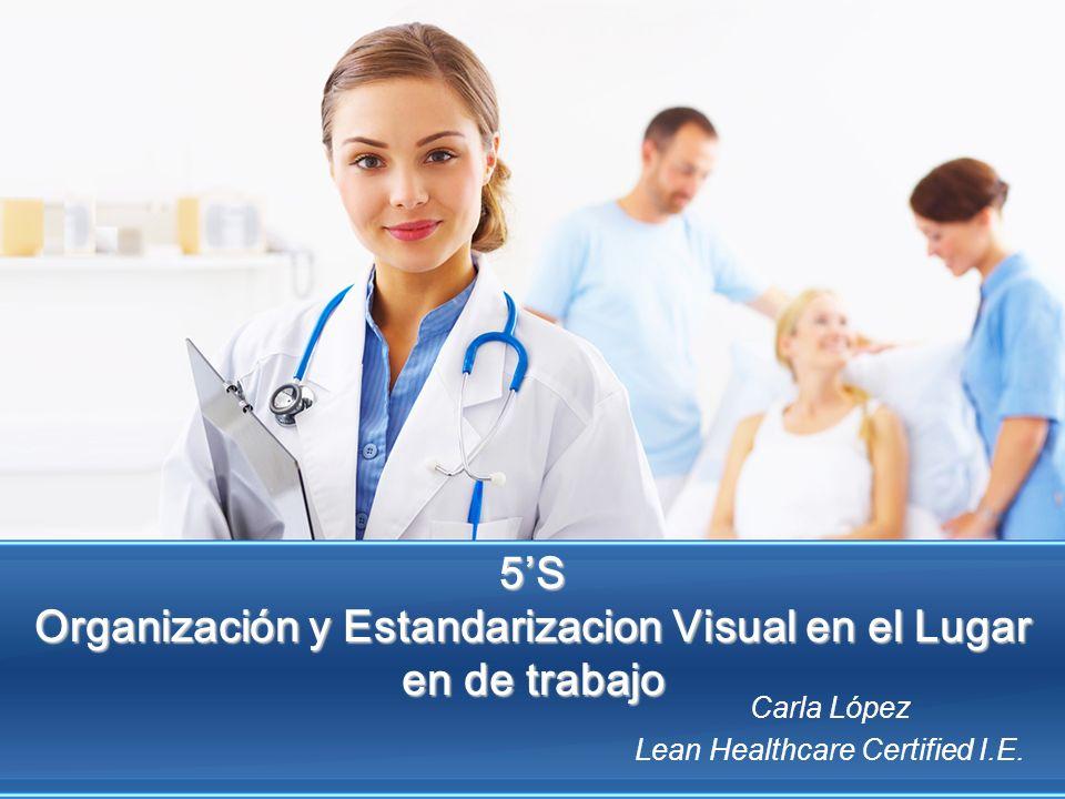 5S Organización y Estandarizacion Visual en el Lugar en de trabajo Carla López Lean Healthcare Certified I.E.