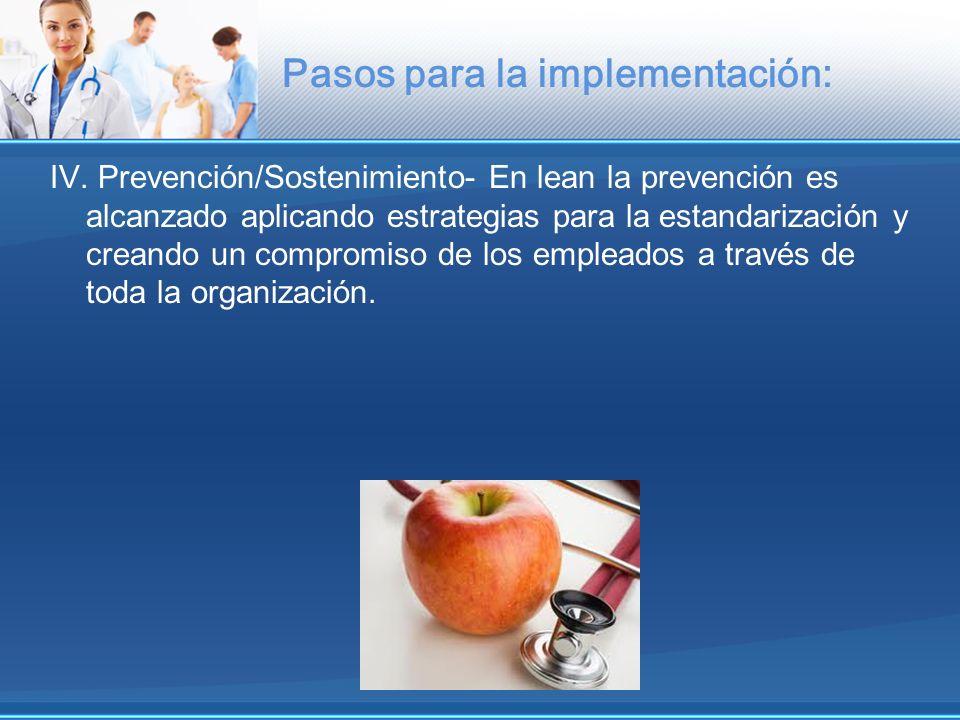 Pasos para la implementación: IV. Prevención/Sostenimiento- En lean la prevención es alcanzado aplicando estrategias para la estandarización y creando