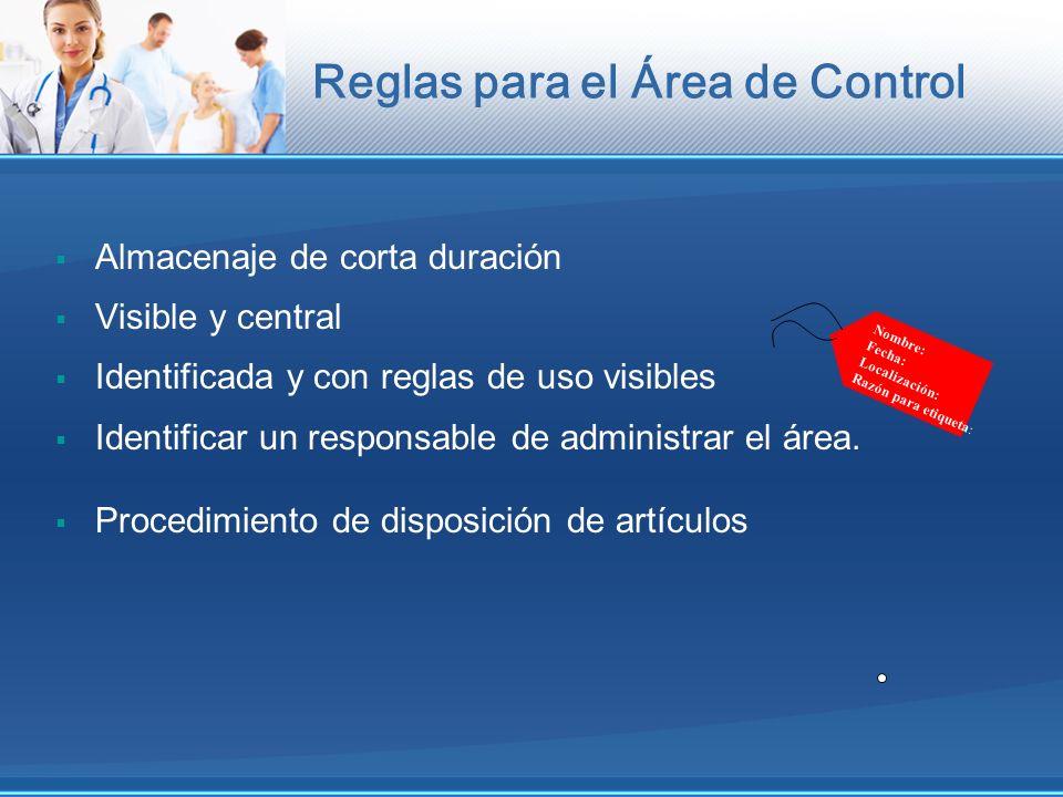 Reglas para el Área de Control Almacenaje de corta duración Visible y central Identificada y con reglas de uso visibles Identificar un responsable de