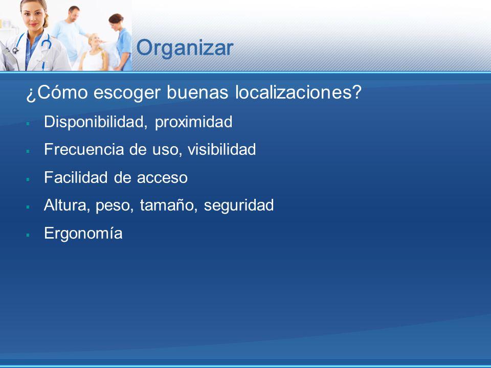 ¿Cómo escoger buenas localizaciones? Disponibilidad, proximidad Frecuencia de uso, visibilidad Facilidad de acceso Altura, peso, tamaño, seguridad Erg