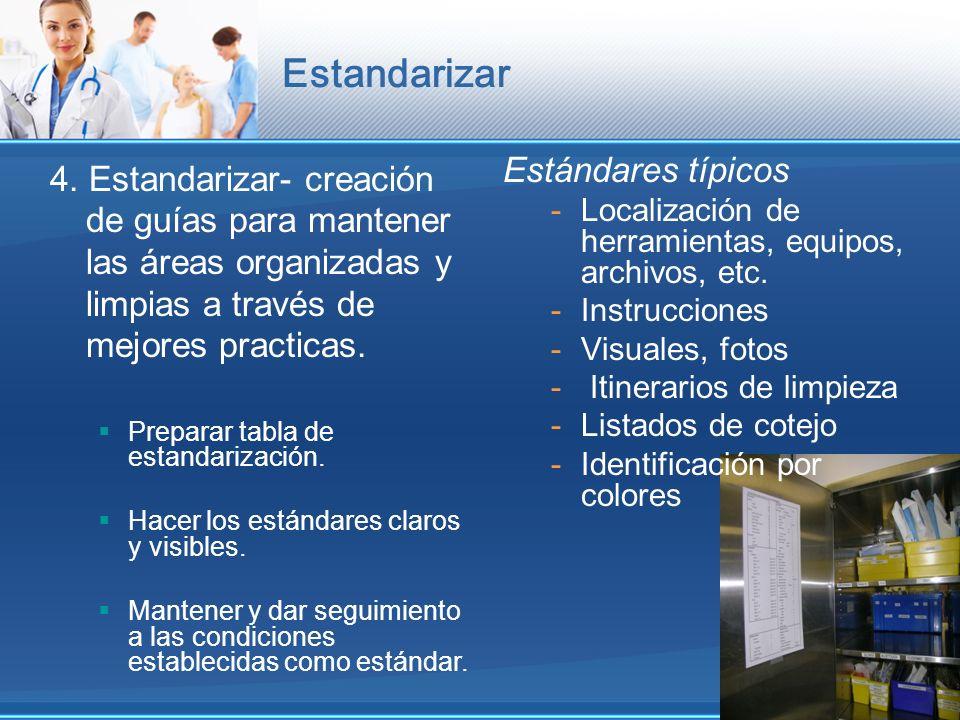 Estandarizar 4. Estandarizar- creación de guías para mantener las áreas organizadas y limpias a través de mejores practicas. Preparar tabla de estanda