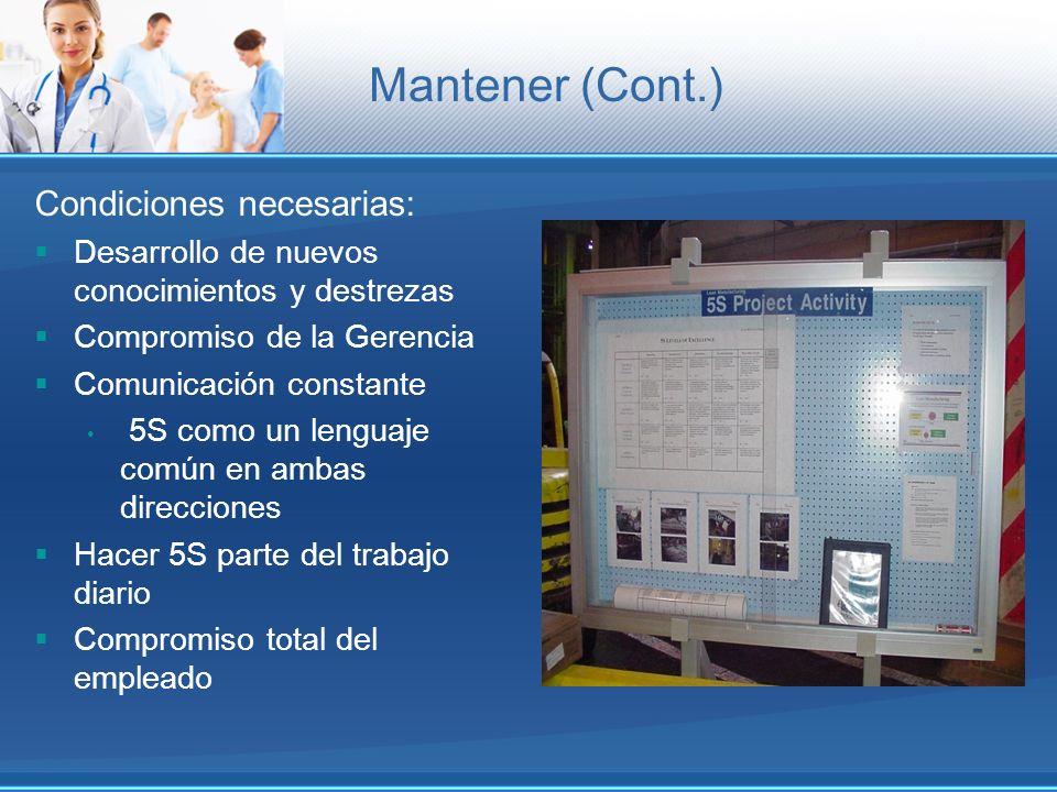 Condiciones necesarias: Desarrollo de nuevos conocimientos y destrezas Compromiso de la Gerencia Comunicación constante 5S como un lenguaje común en a