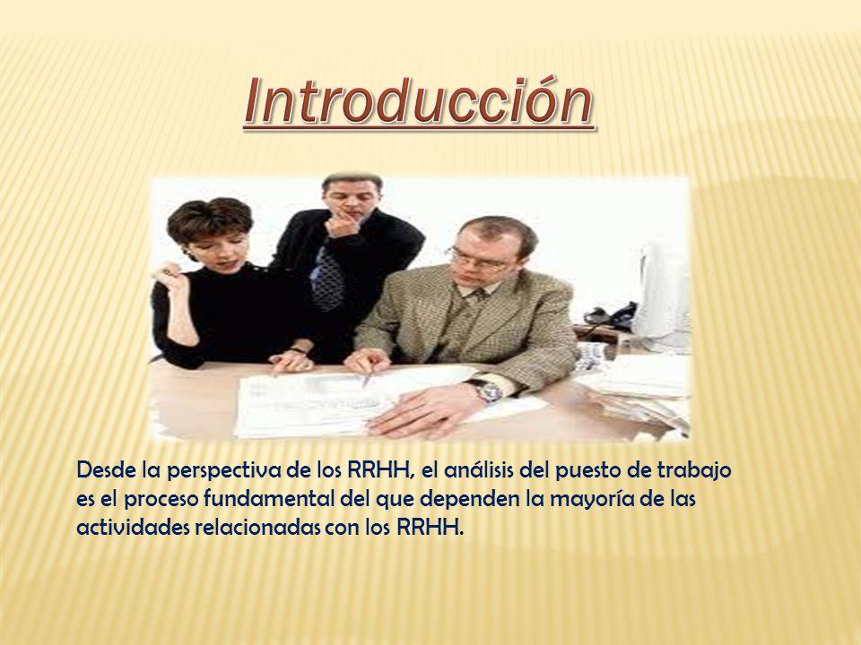 Desde la perspectiva de los RRHH, el análisis del puesto de trabajo es el proceso fundamental del que dependen la mayoría de las actividades relaciona