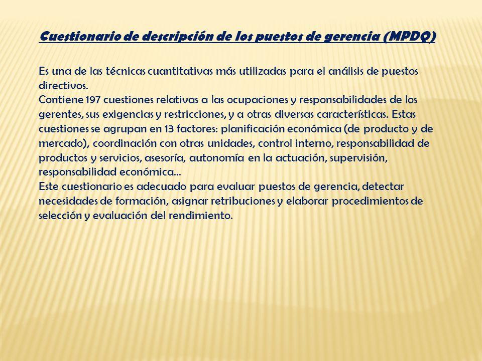 Cuestionario de descripción de los puestos de gerencia (MPDQ) Es una de las técnicas cuantitativas más utilizadas para el análisis de puestos directiv