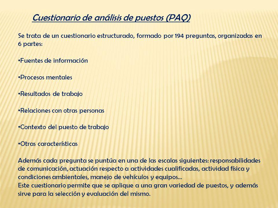 Cuestionario de análisis de puestos (PAQ) Se trata de un cuestionario estructurado, formado por 194 preguntas, organizadas en 6 partes: Fuentes de inf