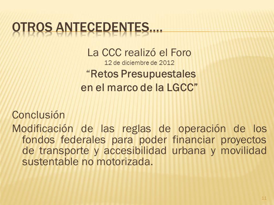 La CCC realizó el Foro 12 de diciembre de 2012 Retos Presupuestales en el marco de la LGCC Conclusión Modificación de las reglas de operación de los f