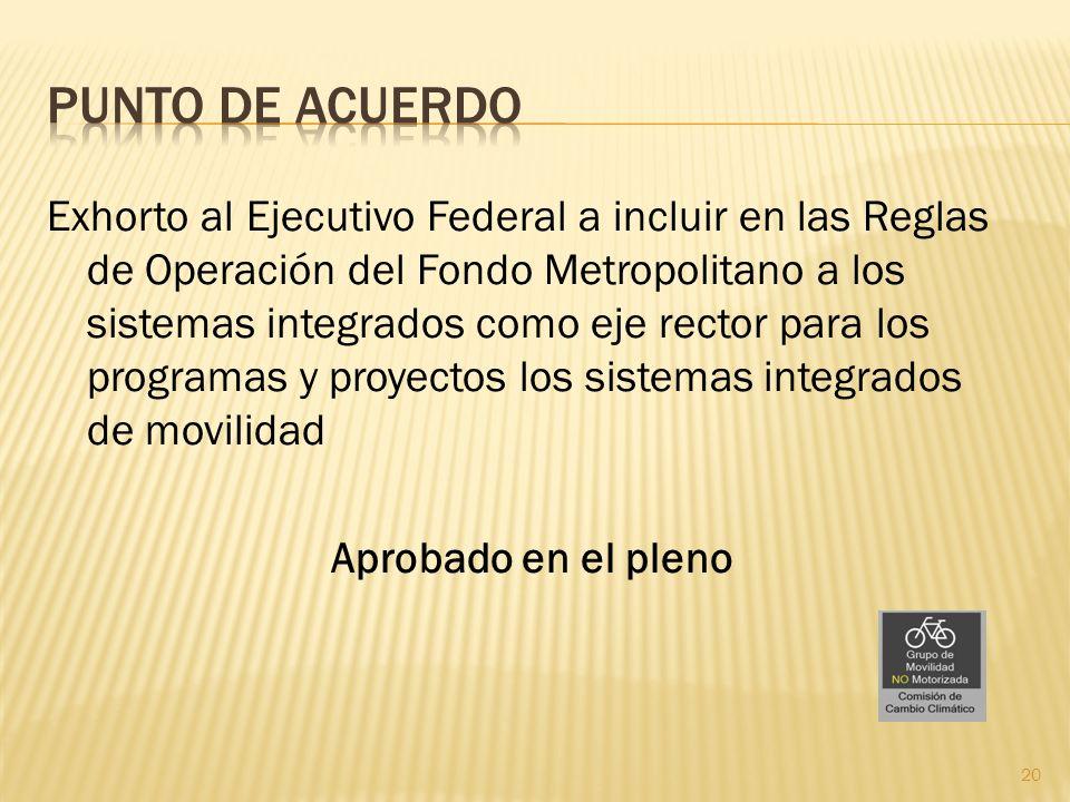 Exhorto al Ejecutivo Federal a incluir en las Reglas de Operación del Fondo Metropolitano a los sistemas integrados como eje rector para los programas