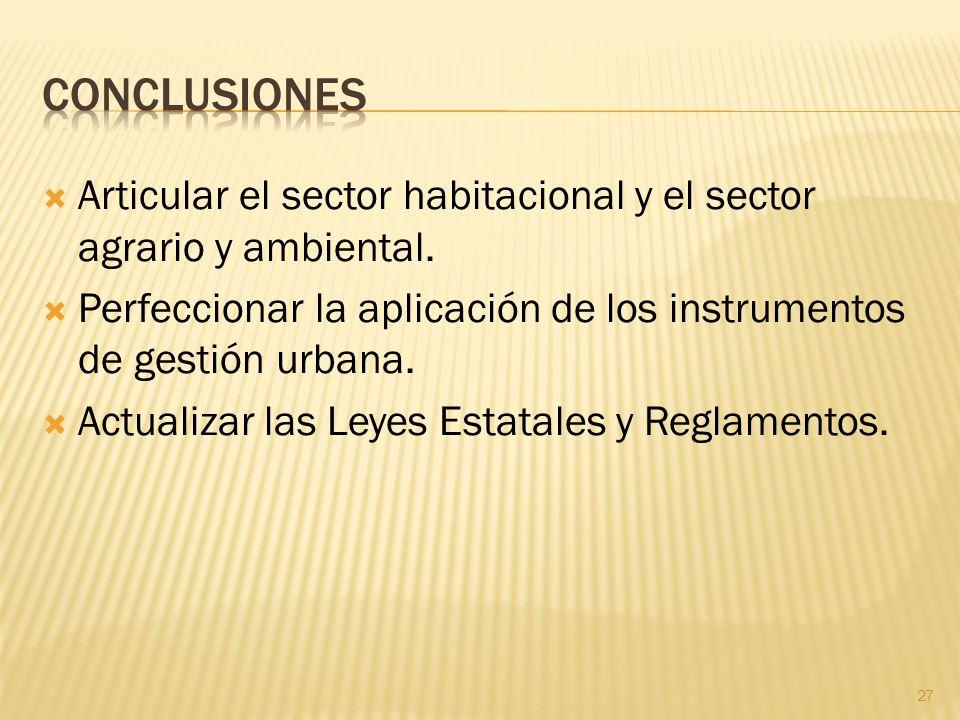 Articular el sector habitacional y el sector agrario y ambiental. Perfeccionar la aplicación de los instrumentos de gestión urbana. Actualizar las Ley