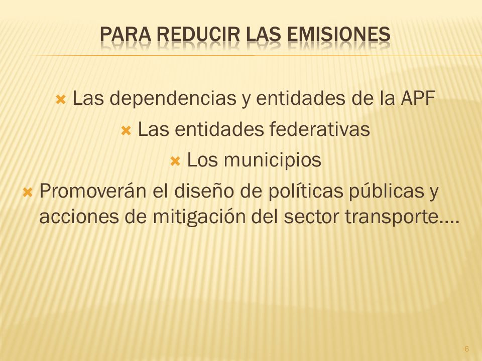 Las dependencias y entidades de la APF Las entidades federativas Los municipios Promoverán el diseño de políticas públicas y acciones de mitigación de