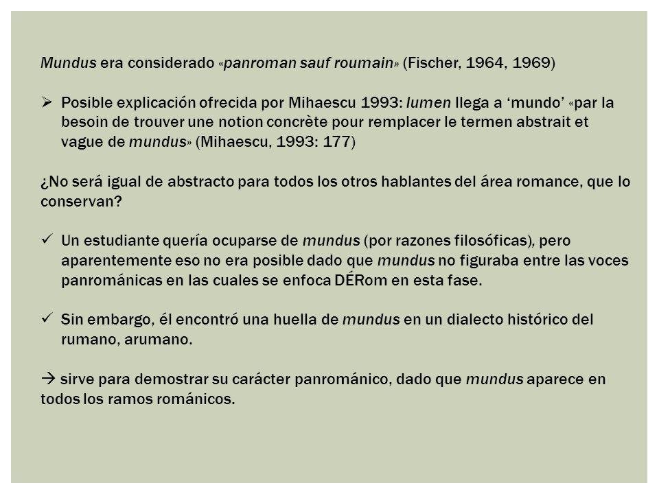 Mundus era considerado «panroman sauf roumain» (Fischer, 1964, 1969) Posible explicación ofrecida por Mihaescu 1993: lumen llega a mundo «par la besoi