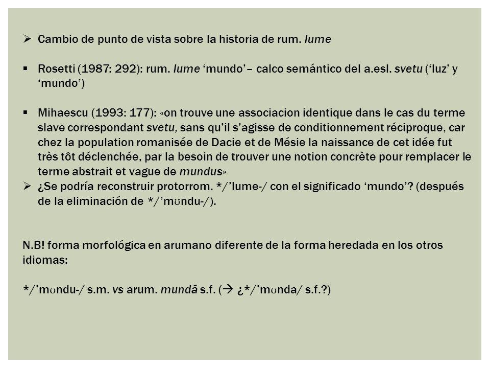 Cambio de punto de vista sobre la historia de rum. lume Rosetti (1987: 292): rum. lume mundo– calco semántico del a.esl. svetu (luz y mundo) Mihaescu